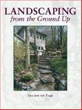 Landscaping from the Ground Up, Sara J. Von Trapp, 1561581852