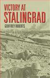 Victory at Stalingrad : The Battle That Changed History, Roberts, Geoffrey, 0582771854