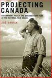 Projecting Canada : Government Policy and Documentary Film at the National Film Board, Druick, Zoë, 0773531858