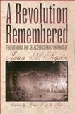 A Revolution Remembered : The Memoirs and Selected Correspondence of Juan N. Seguin, Seguin, Juan N., 0876111851