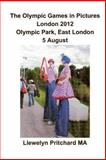 The Olympic Games in Pictures London 2012 Olympic Park, East London 5 August, Llewelyn Pritchard, 1493641859