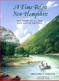 A Time Before New Hampshire : The Story of a Land and Native Peoples, Caduto, Michael J., 1584651857