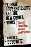 Federal Bodysnatchers and the New Guinea Virus, Robert S. Desowitz, 0393051854