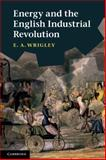 Energy and the English Industrial Revolution, Wrigley, E. A., 0521131855