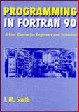 Programming in Fortran 90, I. M. Smith, 0471941859