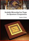 Scalable Microchip Ion Traps for Quantum Computation, Stephan Schulz, 0557621852