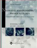 Neonatal and Pediatric Pharmacology : Therapeutic Principles in Practice, Yaffe, Sumner J. and Aranda, Jacob V., 0781741858