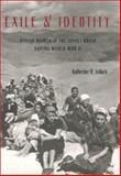 Exile and Identity : Polish Women in the Soviet Union During World War II, Jolluck, Katherine R., 0822941856