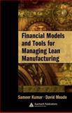 Financial Models and Tools for Managing Lean Manufacturing, Kumar, Sameer and Meade David, 0849391857