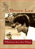 Bruce Lee - Wisdom for the Way, Bruce Lee, 0897501853