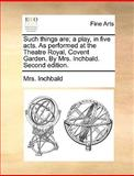 Such Things Are; a Play, in Five Acts As Performedat the Theatre Royal, Covent Garden by Mrs Inchbald, Inchbald, 1170401856