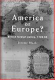 America or Europe? : British Foreign Policy, 1739-63, Black, Jeremy, 1857281853