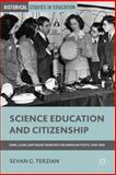 Science Education and Citizenship : Fairs, Clubs and Talent Searches for American Youth, 1918-1958, Terzian, Sevan G., 1137031867