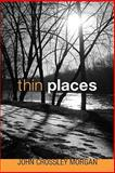 Thin Places, John Crossley Morgan, 1606081861