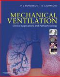 Mechanical Ventilation : Clinical Applications and Pathophysiology, Papadakos, Peter J. and Lachmann, Burkhard, 0721601863