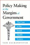 Policy Making at the Margins of Government : The Case of the Israeli Health System, Zalmanovitch, Yair, 0791451860