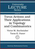 Torus Actions and Their Applications in Topology and Combinatorics, Buchstaber, Victor M. and Panov, Taras E., 0821831860