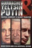 Gorbachev, Yeltsin, and Putin : Political Leadership in Russias Transition, Brown, Archie and Shevtsova, Lilia, 0870031864