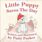 Little Puppy Saves the Day, Patty J. Parker, 1479741868