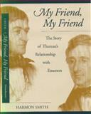 My Friend, My Friend : The Story of Thoreau's Relationship with Emerson, Smith, Harmon, 1558491864