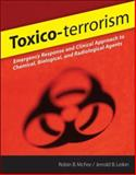 Toxico-Terrorism : Emergency Response and Clinical Approach to Chemical, Biological, and Radiological Agents, Leikin, Jerrold B. and McFee, Robin B., 0071471863