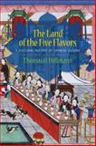 The Land of the Five Flavors : A Cultural History of Chinese Cuisine, Höllmann, Thomas O., 0231161867