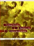 Practical Parallel Programming, Wilson, Gregory V., 0262231867