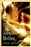Secret Thoughts of an Adoptive Mother, Wolff, Jana, 0836221869