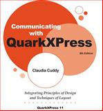 Communicating with QuarkXPress : Integrating Principles of Design and Techniques of Layout, Cuddy, Claudia, 0978581865