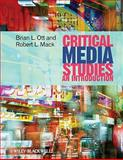 Critical Media Studies : An Introduction, Ott, Brian L. and Mack, Robert L., 1405161868