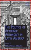 The Politics of Academic Autonomy in Latin America, Beigel, Fernanda, 140943186X