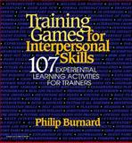 Training Games for Interpersonal Skills : 107 Experiential Learning Activities for Trainers, Burnard, Philip, 0070091862