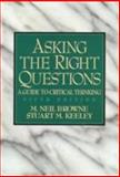 Asking the Right Questions : A Guide to Critical Thinking, Browne, M. Neil and Keeley, Stuart M., 0137581866