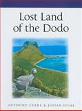 Lost Land of the Dodo : The Ecological History of Mauritius, Reunion, and Rodrigues, Cheke, Anthony and Hume, Julian P., 0300141866