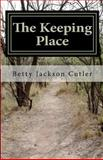 The Keeping Place, Betty Cutler, 148023186X