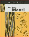 Let's Learn Maori : A Guide to the Study of the Maori Language, Biggs, Bruce, 1869401867
