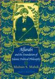 Alfarabi and the Foundation of Islamic Political Philosophy, Mahdi, Muhsin S., 0226501868