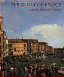 The Glory of Venice : Art in the Eighteenth Century, , 0300061862