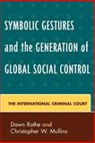 Symbolic Gestures and the Generation of Global Social Control : The International Criminal Court, Mullins, Christopher W., 0739111868
