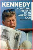 Kennedy : A Cultural History of an American Icon, White, Mark, 1441161864