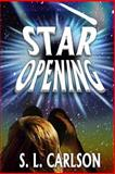 Star Opening, S. L. Carlson, 1481901869