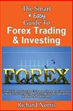The Smart and Easy Guide to Forex Trading and Investing: the Ultimate Foreign Exchange Strategy, Currency Markets, Forecasting Analysis, Risk Management Handbook and Primer, Richard Norris, 149289186X