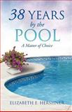 38 Years by the Pool, Elizabeth E. Hershner, 1625091869