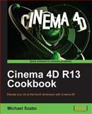 Cinema 4D R13 Cookbook, Michael Szabo, 184969186X