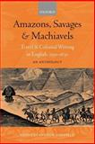 Amazons, Savages, and Machiavels : Travel and Colonial Writing in English, 1550-1630, , 0198711867