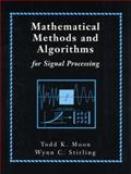 Mathematical Methods and Algorithms for Signal Processing, Moon, Todd K and Stirling, Wynn C., 0201361868