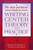 The Allyn and Bacon Guide to Writing Center : Theory and Practice, Barnett, Robert W. and Blumner, Jacob S., 0205321860