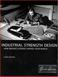 Industrial Strength Design : How Brooks Stevens Shaped Your World, Adamson, Glenn, 026251186X