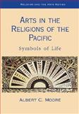 Arts in the Religions of the Pacific : Symbols of Life, Moore, Albert C. and Moore, 0861871863