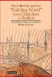 """Architects and the """"Building World"""" from Chambers to Ruskin : Constructing Authority, Hanson, Brian, 0521811864"""